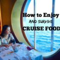 How to Enjoy and Survive Cruise Food