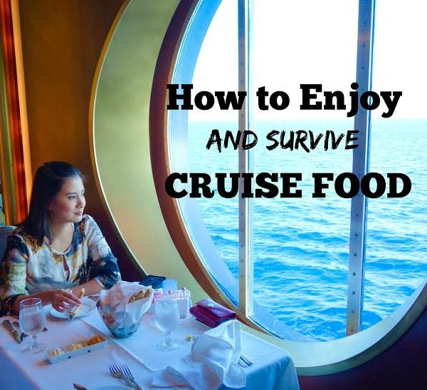 How to Enjoy (and survive) Cruise Food