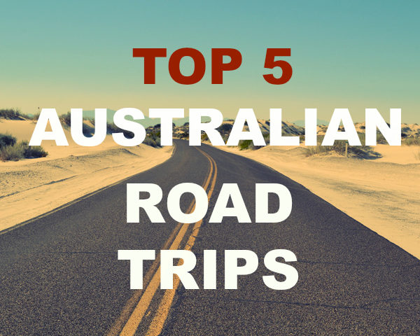 Top 5 Australian Road Trips to Take